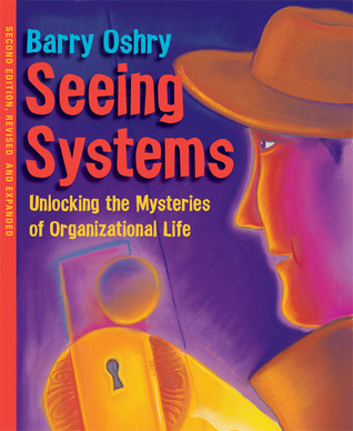 Seeing systems - Unlocking the Mysteries of Organizational Life