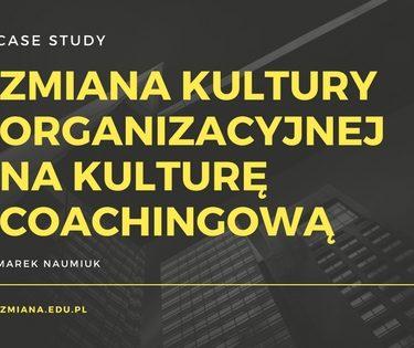 zmiana kultury organizacyjnej na coachingową