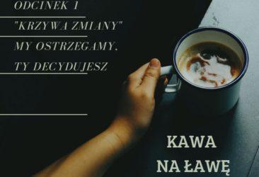 Kawa na ławę - krzywa zmiany